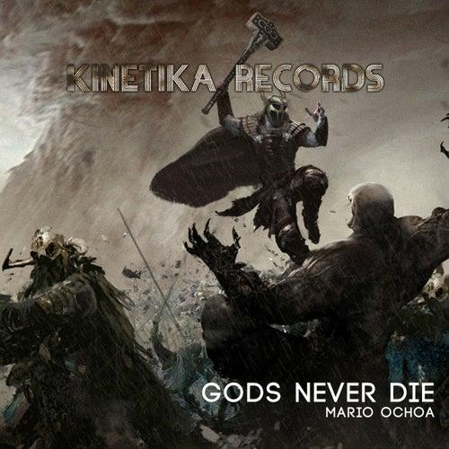 Gods Never Die by Mario Ochoa