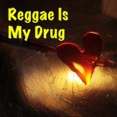 Reggae Is My Drug by Various Artists