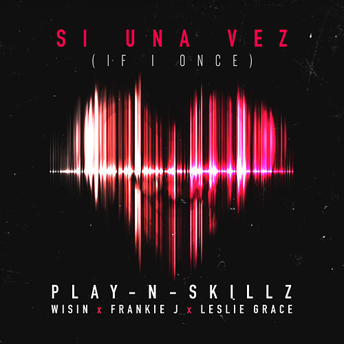 Si una Vez (If I Once) by Play-N-Skillz