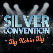 Fly Robin Fly (Rerecorded Remix) by Silver Convention