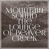 Mountain Sound the Lounge of Beaver Creek by Various Artists