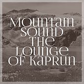 Mountain Sound the Lounge of Kaprun by Various Artists