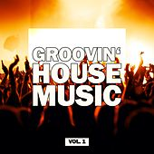 Groovin' House Music, Vol. 1 by Various Artists