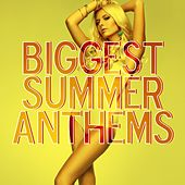 Biggest Summer Anthems by Various Artists