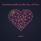 Instrumentals in the Key of Love, Vol. 2 (Vol. 2) by Various Artists