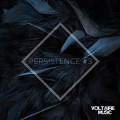 Voltaire Music Pres. Persistence #3 by Various Artists