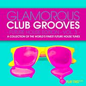 Glamorous Club Grooves - Future House Edition, Vol. 3 by Various Artists