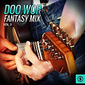 Doo Wop Fantasy Mix, Vol. 3 by Various Artists