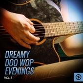Dreamy Doo Wop Evenings, Vol. 5 by Various Artists