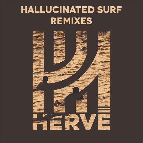Hallucinated Surf (Remixes) by Hervé