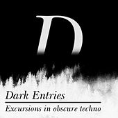 Dark Entries (Excursions in Obscure Techno) by Various Artists