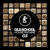 Old Skool House Machine 03 by Various Artists