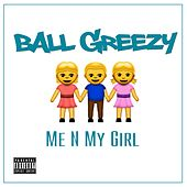 Me n My Girl by Ball Greezy