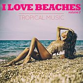 I Love Beaches, Vol. 2 (Tropical Music) by Various Artists