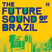 The Future Sound of Brazil by Various Artists