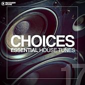 Choices - Essential House Tunes #17 by Various Artists