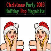 Christmas Party 2016: Holiday Pop Megahits by Various Artists