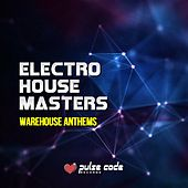 Electro House Masters (Warehouse Anthems) by Various Artists