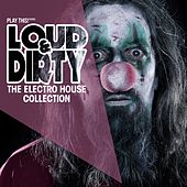 Loud & Dirty (The Electro House Collection) by Various Artists