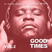Good Times (30 House Bombs), Vol. 2 by Various Artists