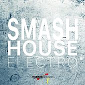 Smash House Electro by Various Artists