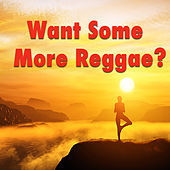 Want Some More Reggae? by Various Artists