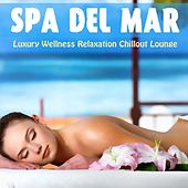 Spa Del Mar (Luxury Wellness Relaxation Chillout Lounge) by Various Artists