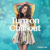 Turn On Chill Out, Vol. 1 (Summer Chill Finest Tunes) by Various Artists