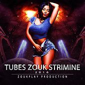 Tubes Zouk Strimine 2016 by Various Artists