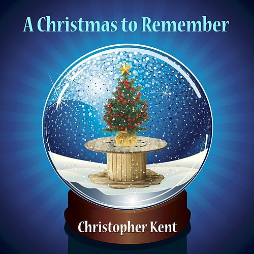 A Christmas to Remember by Christopher Kent