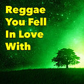 Reggae You Fell In Love With by Various Artists