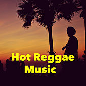 Hot Reggae Music by Various Artists