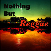 Nothing But Reggae von Various Artists