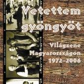 Vetettem Gyöngyöt (Világzene Magyarországon 1972-2006) by Various Artists