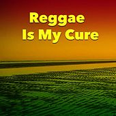 Reggae Is My Cure by Various Artists