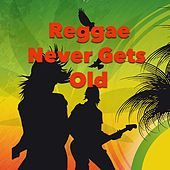 Reggae Never Gets Old by Various Artists