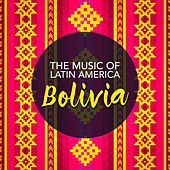 The Music of Latin America: Bolivia by Various Artists