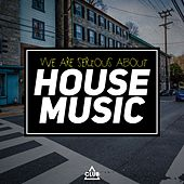 We Are Serious About House Music by Various Artists