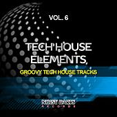 Tech House Elements, Vol. 6 (Groovy Tech House Tracks) by Various Artists
