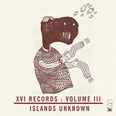 XVI Records: Islands Unknown, Vol. 3 by Various Artists