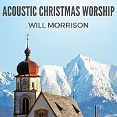 Acoustic Christmas Worship by Will Morrison