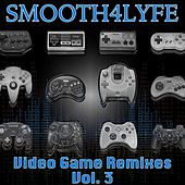 Video Game Remixes, Vol. 3 by Smooth4lyfe