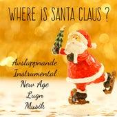 Where is Santa Claus? - Avslappnande Lugn Instrumental New Age Musik för Snö Smycken Semester Traditionell Jul Stilla Natt by Various Artists