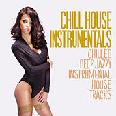 Chill House Instrumentals (Chilled Deep Jazzy Instrumental House Tracks) by Various Artists