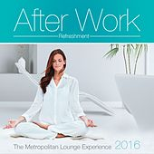 After Work Refreshment 2016 (The Metropolitan Lounge Experience) by Various Artists
