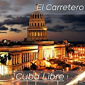 Cuba Libre: El Carretero (Cóctel Musical Cubano) by Various Artists