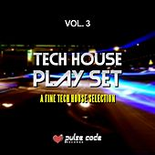 Tech House Play Set, Vol. 3 (A Fine Tech House Selection) by Various Artists