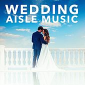 Wedding Aisle Music by Various Artists