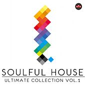Soulful House: Ultimate Collection, Vol. 1 by Various Artists