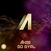 Go Gyal Original Extended Mix by Ahzee
